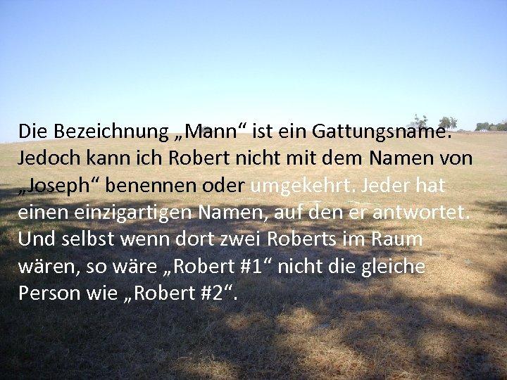 """Die Bezeichnung """"Mann"""" ist ein Gattungsname. Jedoch kann ich Robert nicht mit dem Namen"""
