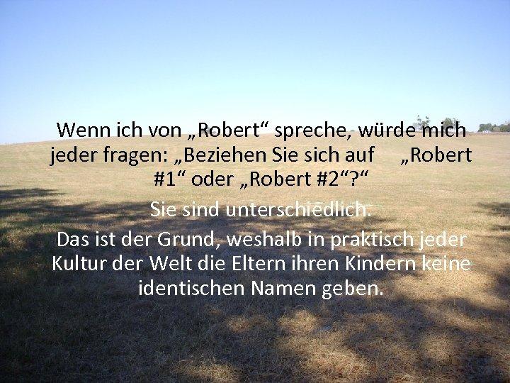 """Wenn ich von """"Robert"""" spreche, würde mich jeder fragen: """"Beziehen Sie sich auf """"Robert"""