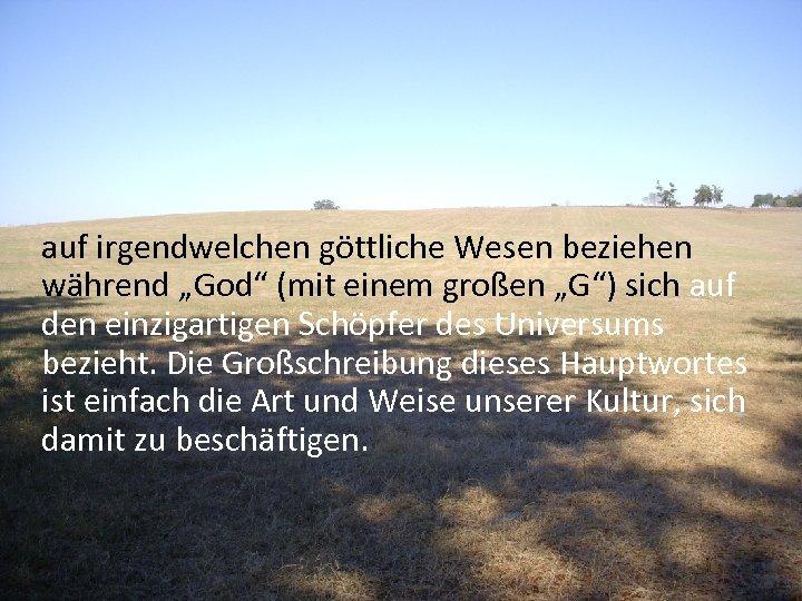 """auf irgendwelchen göttliche Wesen beziehen während """"God"""" (mit einem großen """"G"""") sich auf den"""