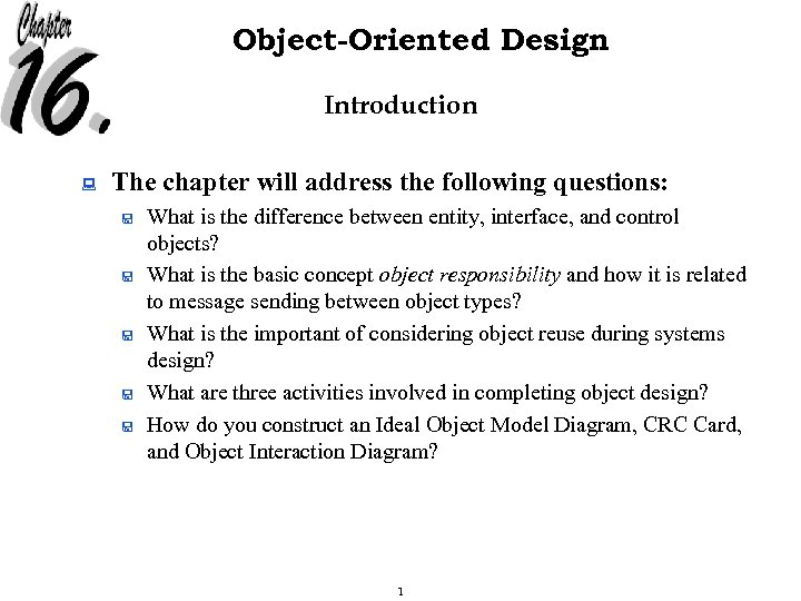 Object-Oriented Design Introduction : The chapter will address the following questions: < < <