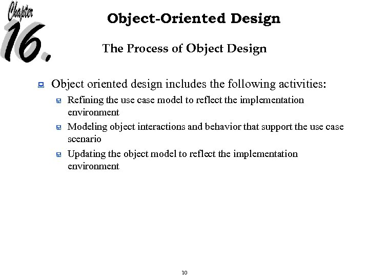 Object-Oriented Design The Process of Object Design : Object oriented design includes the following