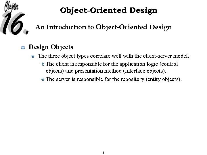 Object-Oriented Design An Introduction to Object-Oriented Design : Design Objects < The three object