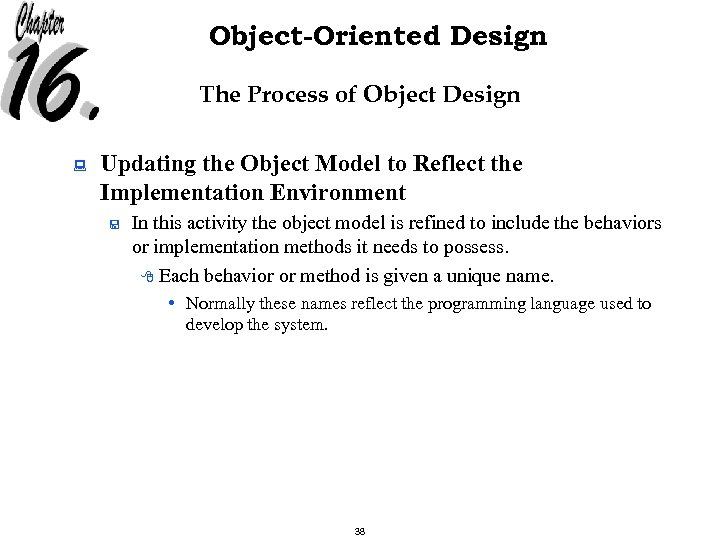Object-Oriented Design The Process of Object Design : Updating the Object Model to Reflect