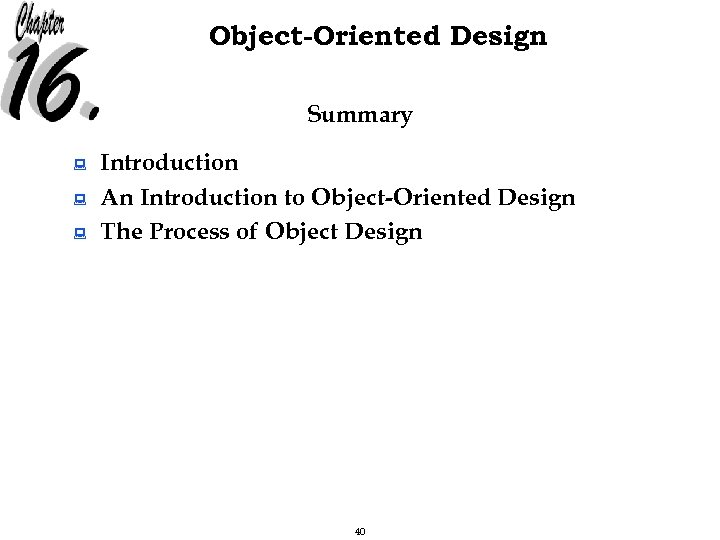 Object-Oriented Design Summary : : : Introduction An Introduction to Object-Oriented Design The Process