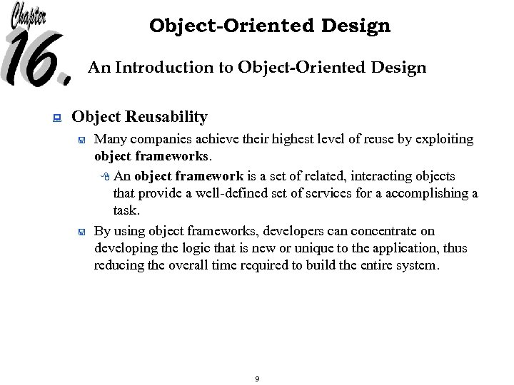 Object-Oriented Design An Introduction to Object-Oriented Design : Object Reusability < < Many companies