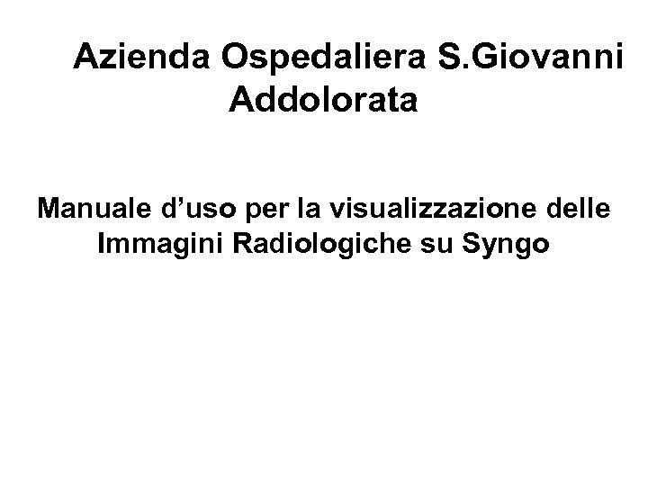 Azienda Ospedaliera S. Giovanni Addolorata Manuale d'uso per la visualizzazione delle Immagini Radiologiche su