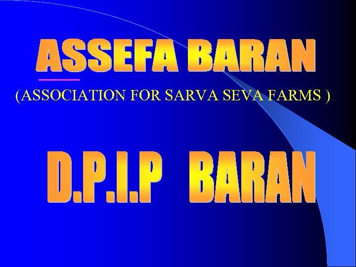 (ASSOCIATION FOR SARVA SEVA FARMS )