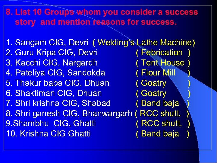 8. List 10 Groups whom you consider a success story and mention reasons for