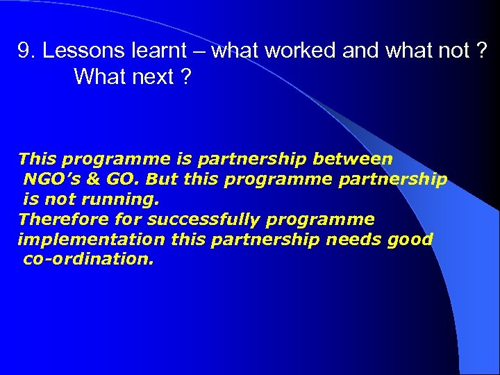 9. Lessons learnt – what worked and what not ? What next ? This