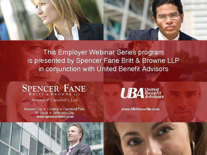This Employer Webinar Series program is presented by Spencer Fane Britt & Browne LLP
