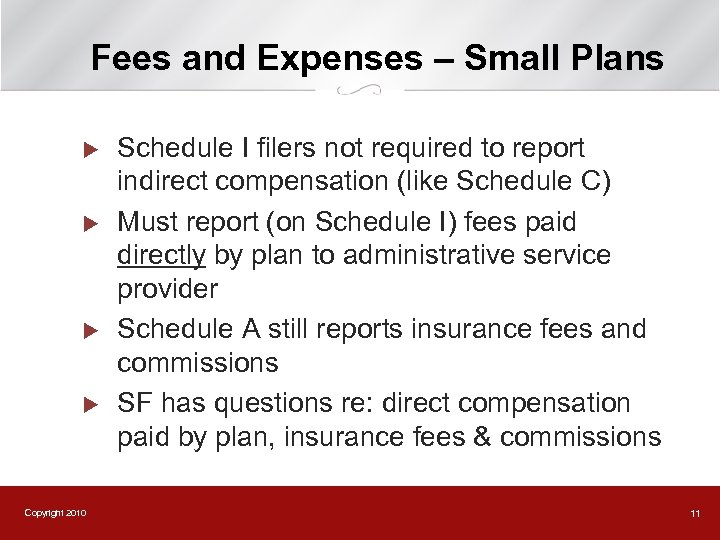 Fees and Expenses – Small Plans u u Copyright 2010 Schedule I filers not