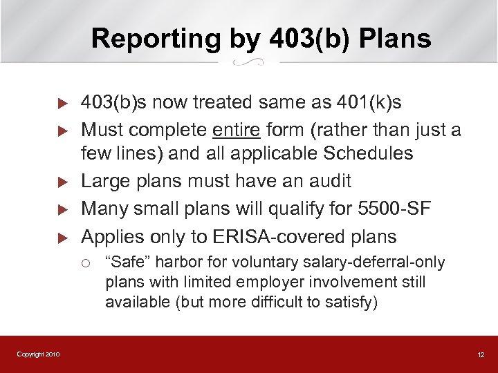 Reporting by 403(b) Plans u u u 403(b)s now treated same as 401(k)s Must