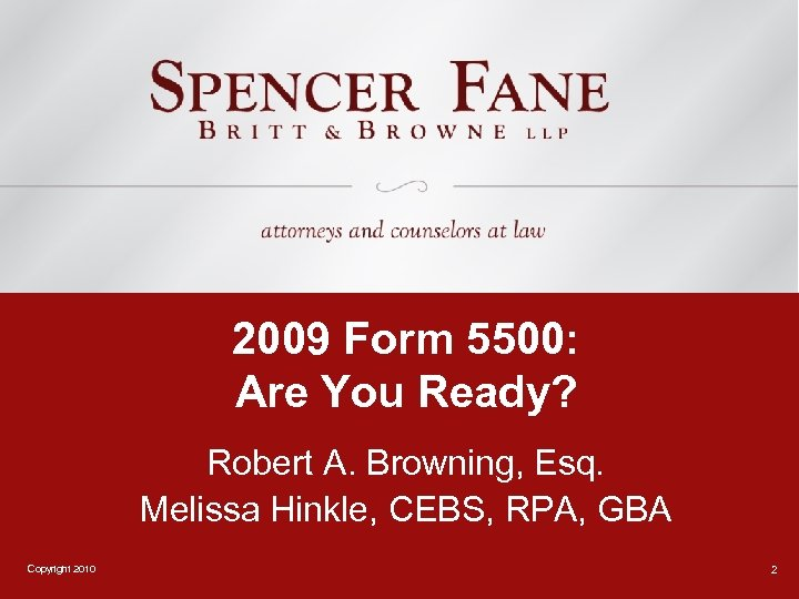 2009 Form 5500: Are You Ready? Robert A. Browning, Esq. Melissa Hinkle, CEBS, RPA,