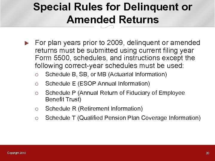 Special Rules for Delinquent or Amended Returns u For plan years prior to 2009,