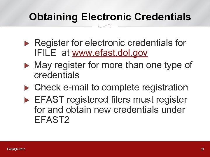 Obtaining Electronic Credentials u u Copyright 2010 Register for electronic credentials for IFILE at