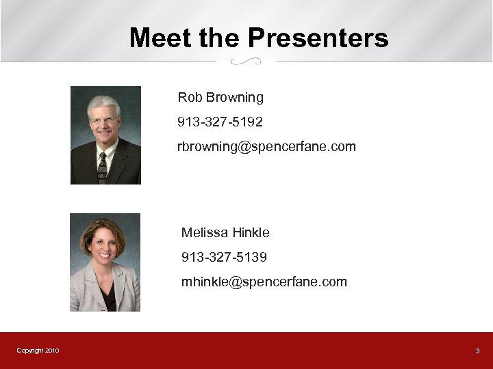 Meet the Presenters Rob Browning 913 -327 -5192 rbrowning@spencerfane. com Melissa Hinkle 913 -327