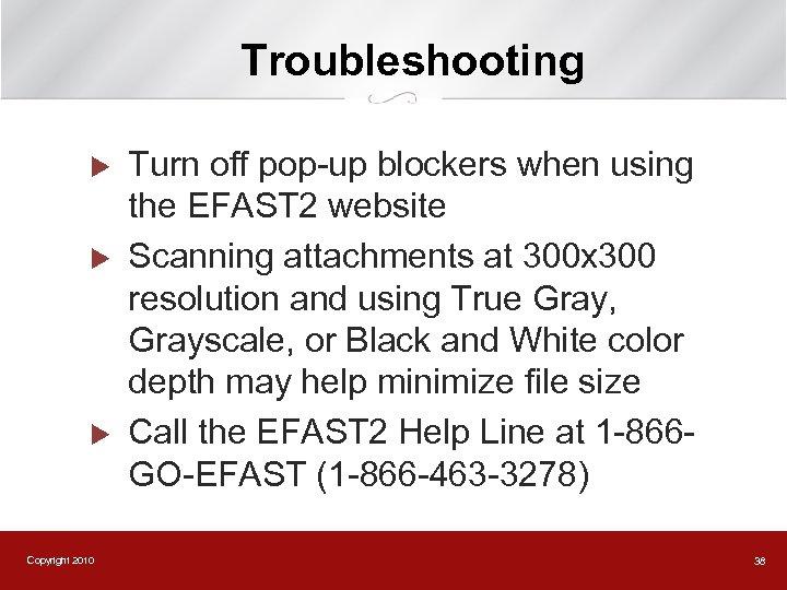 Troubleshooting u u u Copyright 2010 Turn off pop-up blockers when using the EFAST