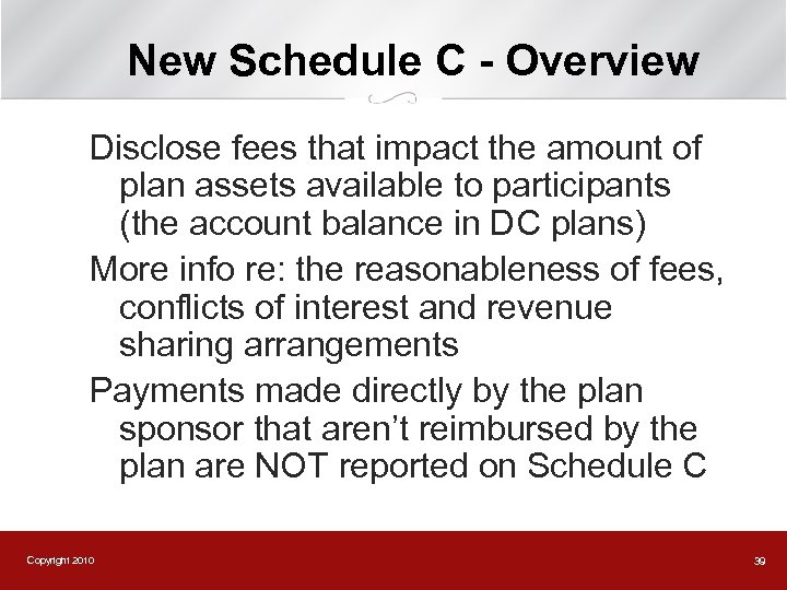 New Schedule C - Overview Disclose fees that impact the amount of plan assets