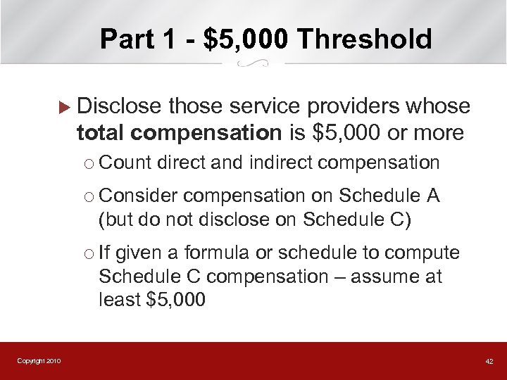 Part 1 - $5, 000 Threshold u Disclose those service providers whose total compensation