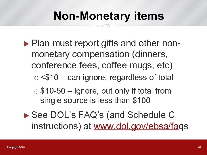 Non-Monetary items u Plan must report gifts and other nonmonetary compensation (dinners, conference fees,