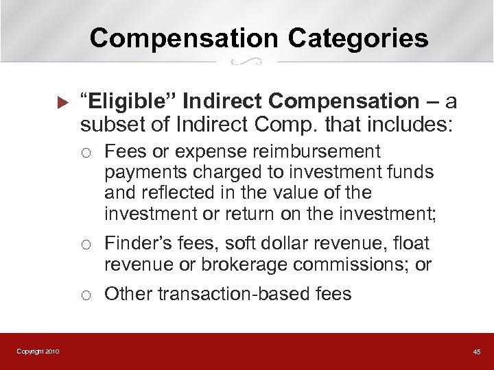 "Compensation Categories u ""Eligible"" Indirect Compensation – a subset of Indirect Comp. that includes:"