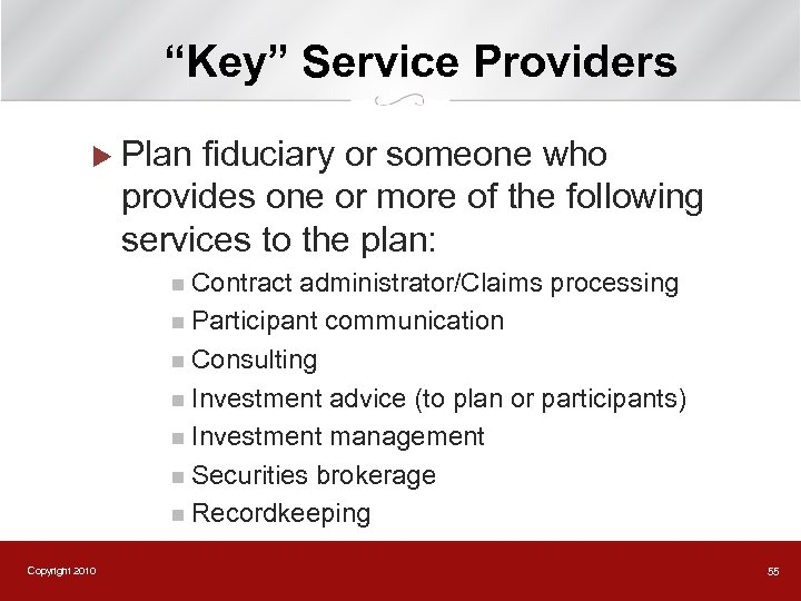 """""""Key"""" Service Providers u Plan fiduciary or someone who provides one or more of"""