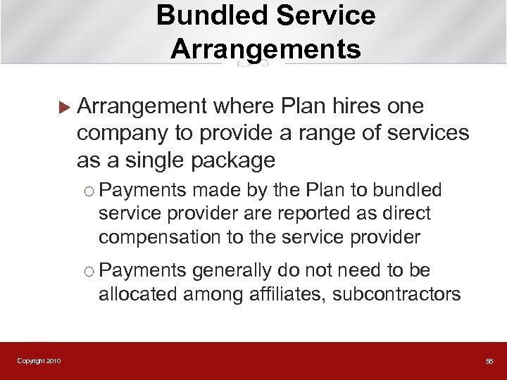 Bundled Service Arrangements u Arrangement where Plan hires one company to provide a range