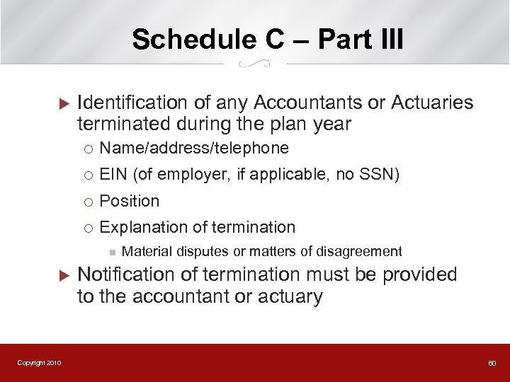 Schedule C – Part III u Identification of any Accountants or Actuaries terminated during