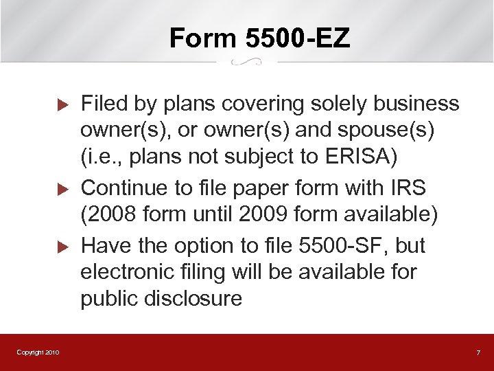 Form 5500 -EZ u u u Copyright 2010 Filed by plans covering solely business