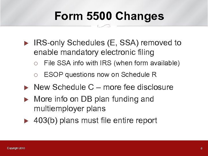 Form 5500 Changes u IRS-only Schedules (E, SSA) removed to enable mandatory electronic filing