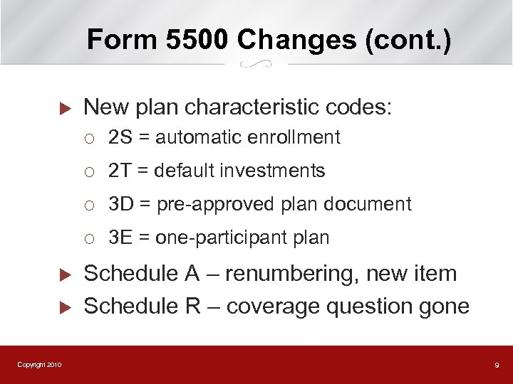 Form 5500 Changes (cont. ) u New plan characteristic codes: ¡ ¡ Copyright 2010
