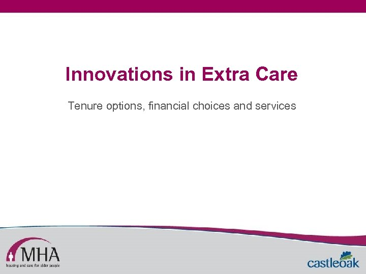 Innovations in Extra Care Tenure options, financial choices and services