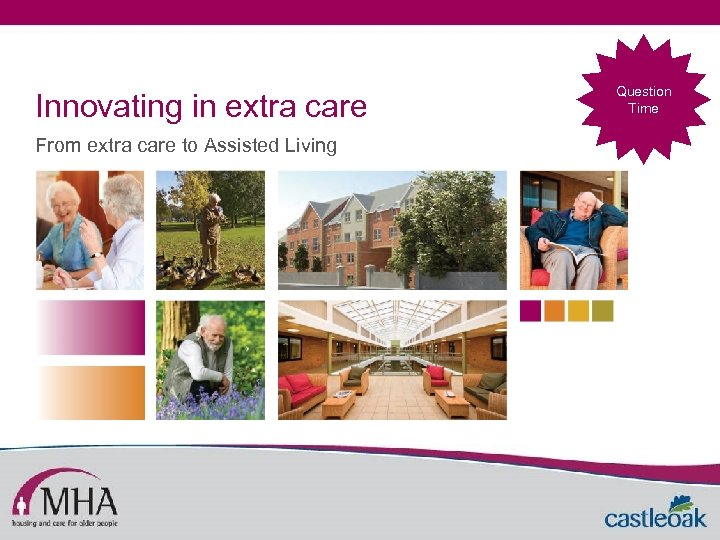 Innovating in extra care From extra care to Assisted Living Question Time