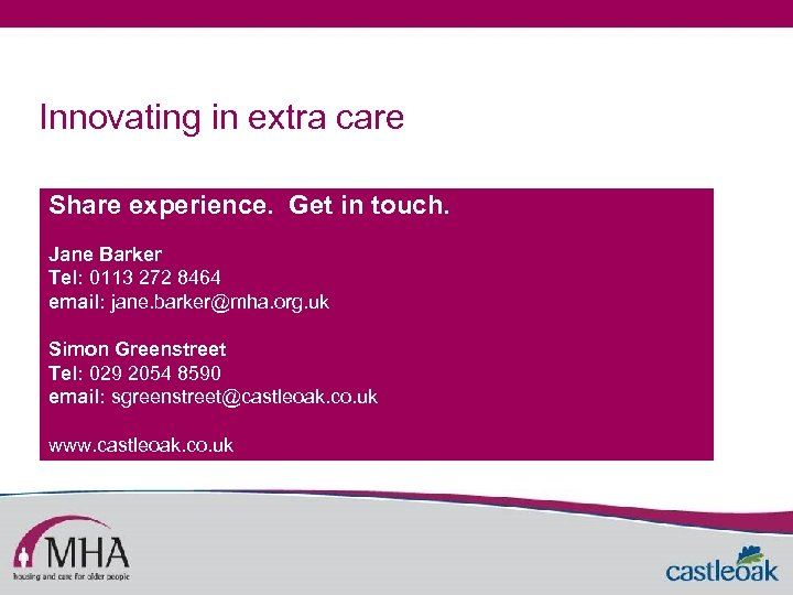 Innovating in extra care Share experience. Get in touch. Jane Barker Tel: 0113 272