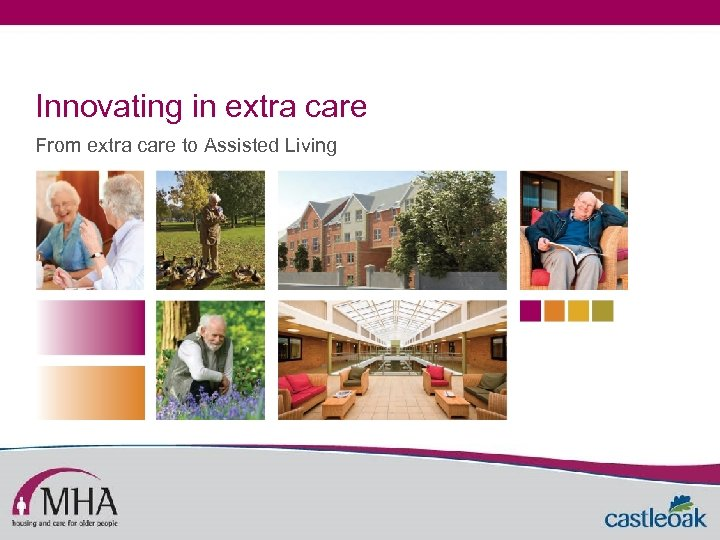 Innovating in extra care From extra care to Assisted Living