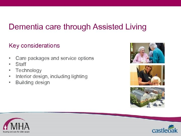 Dementia care through Assisted Living Key considerations • • • Care packages and service