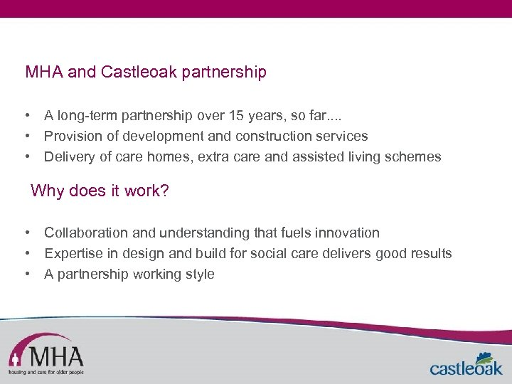 MHA and Castleoak partnership • A long-term partnership over 15 years, so far. .