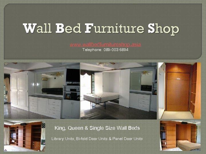 Wall Bed Furniture Shop www. wallbedfurnitureshop. asia Telephone: 089 -003 6894 King, Queen &