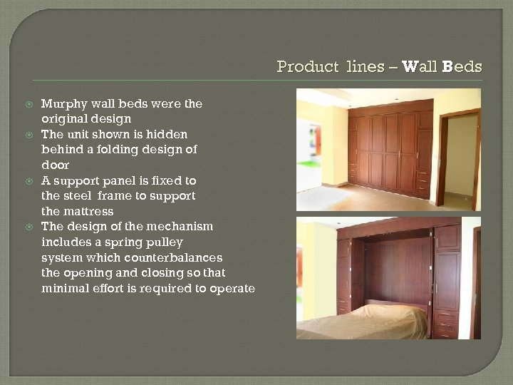 Product lines – Wall Beds Murphy wall beds were the original design The unit