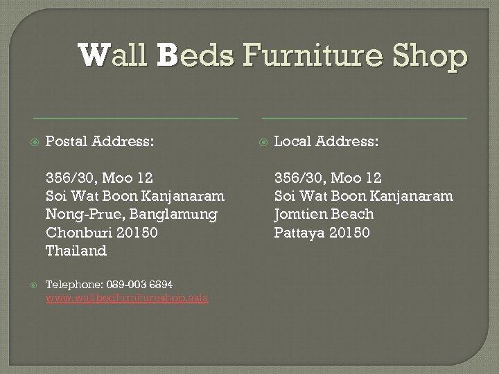 Wall Beds Furniture Shop Postal Address: 356/30, Moo 12 Soi Wat Boon Kanjanaram Nong-Prue,