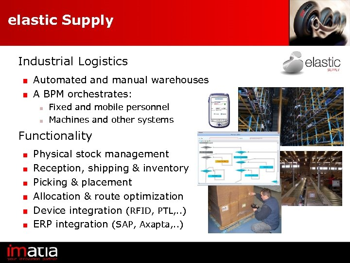 elastic Supply Industrial Logistics Automated and manual warehouses A BPM orchestrates: Fixed and mobile