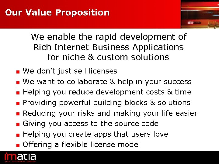 Our Value Proposition We enable the rapid development of Rich Internet Business Applications for