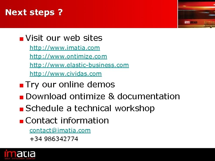 Next steps ? Visit our web sites http: //www. imatia. com http: //www. ontimize.