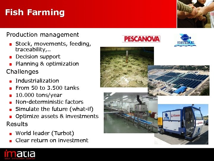 Fish Farming Production management Stock, movements, feeding, traceability, . . Decision support Planning &