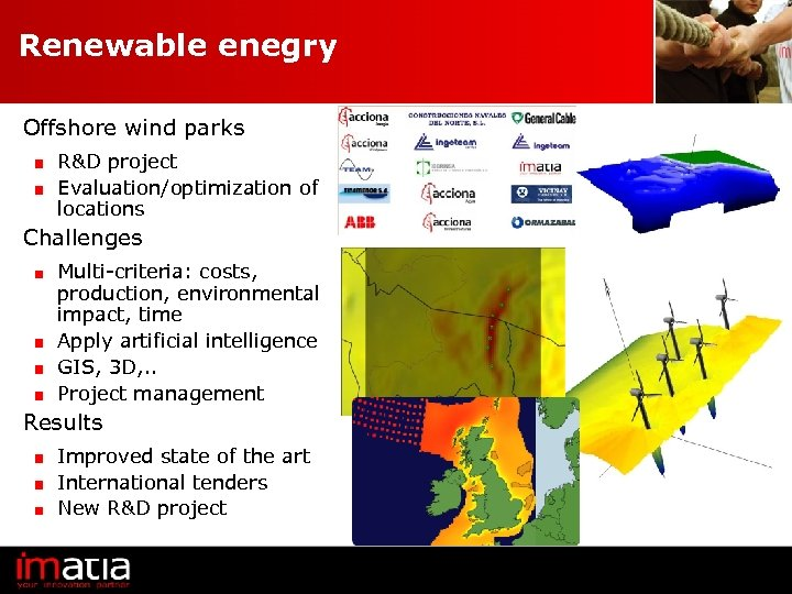 Renewable enegry Offshore wind parks R&D project Evaluation/optimization of locations Challenges Multi-criteria: costs, production,