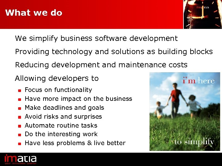 What we do We simplify business software development Providing technology and solutions as building