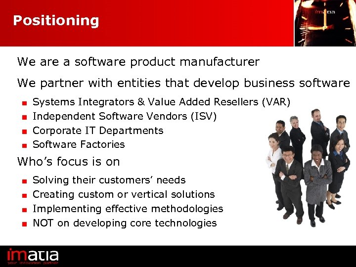 Positioning We are a software product manufacturer We partner with entities that develop business