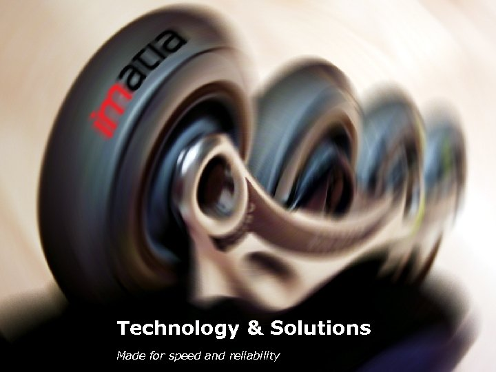 Technology & Solutions Made for speed and reliability