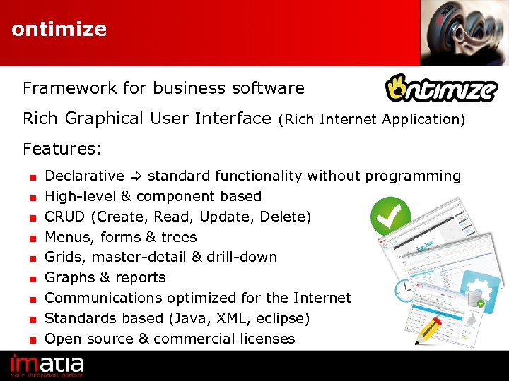 ontimize Framework for business software Rich Graphical User Interface (Rich Internet Application) Features: Declarative
