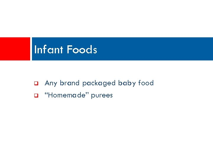 "Infant Foods q q Any brand packaged baby food ""Homemade"" purees"